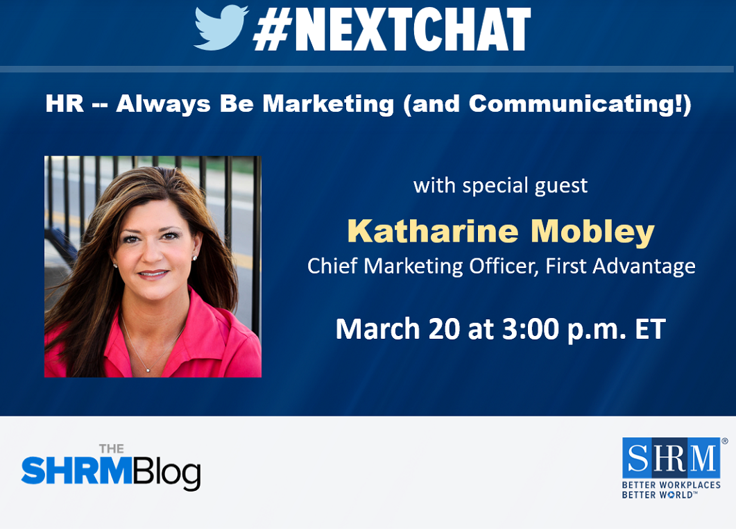 shrm.org - #Nextchat: HR -- Always Be Marketing (and Communicating!)
